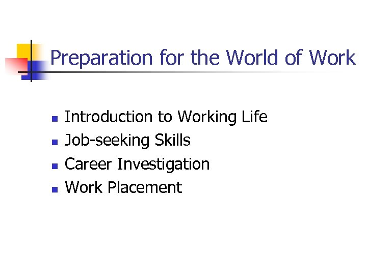 Preparation for the World of Work n n Introduction to Working Life Job-seeking Skills