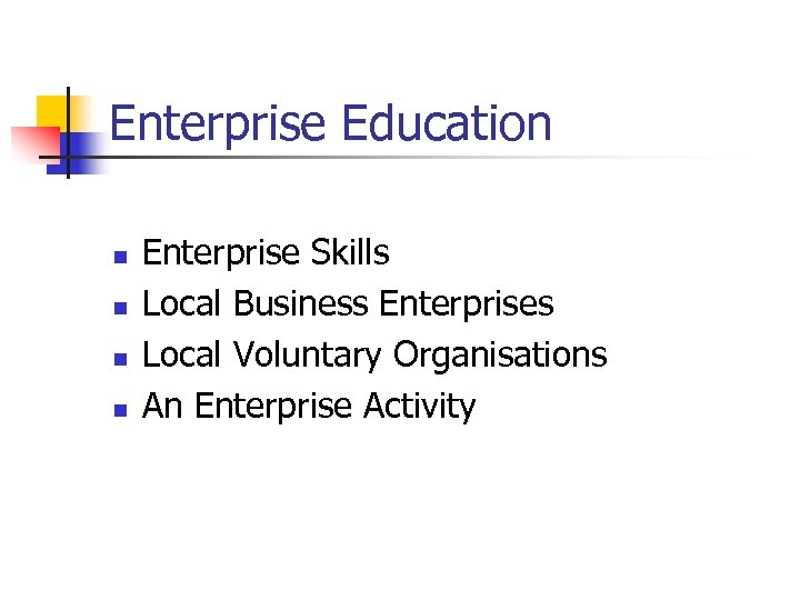 Enterprise Education n n Enterprise Skills Local Business Enterprises Local Voluntary Organisations An Enterprise