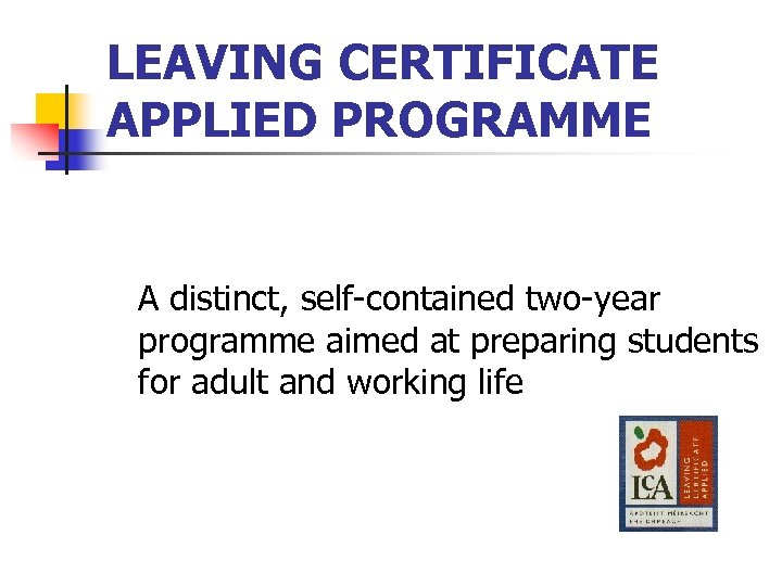 LEAVING CERTIFICATE APPLIED PROGRAMME A distinct, self-contained two-year programme aimed at preparing students for