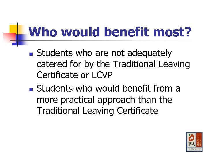 Who would benefit most? n n Students who are not adequately catered for by
