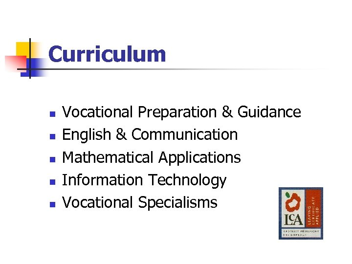 Curriculum n n n Vocational Preparation & Guidance English & Communication Mathematical Applications Information