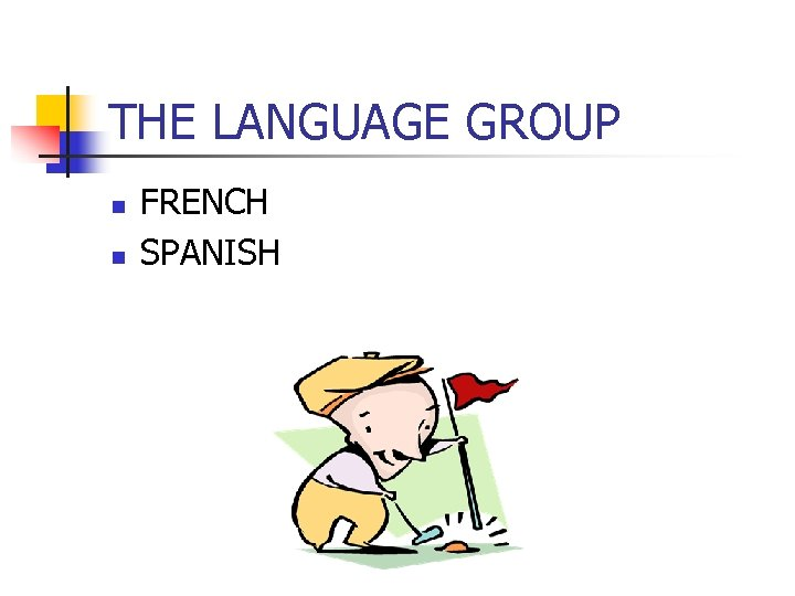 THE LANGUAGE GROUP n n FRENCH SPANISH