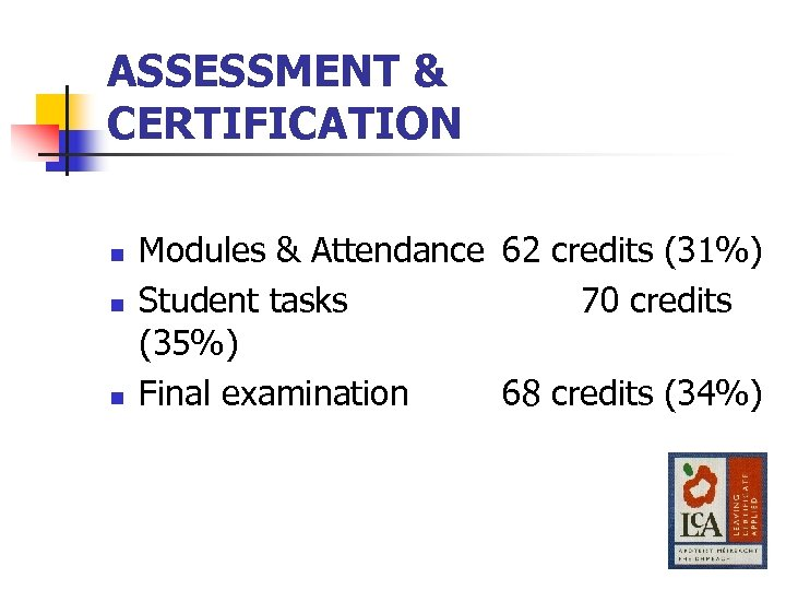 ASSESSMENT & CERTIFICATION n n n Modules & Attendance 62 credits (31%) Student tasks