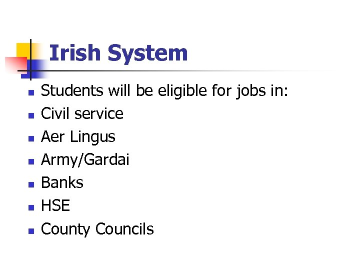 Irish System n n n n Students will be eligible for jobs in: Civil