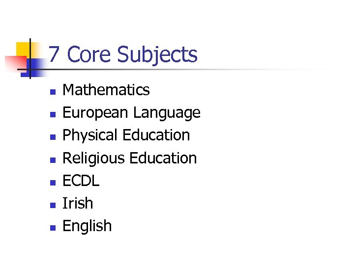 7 Core Subjects n n n n Mathematics European Language Physical Education Religious Education