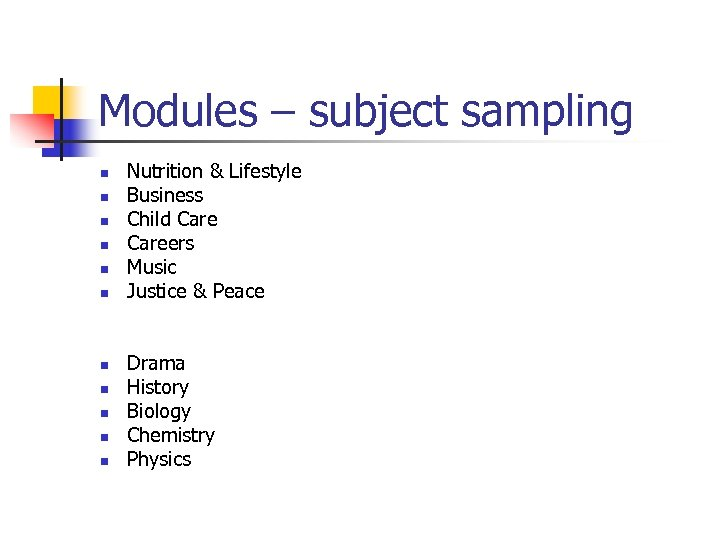 Modules – subject sampling n n n Nutrition & Lifestyle Business Child Careers Music