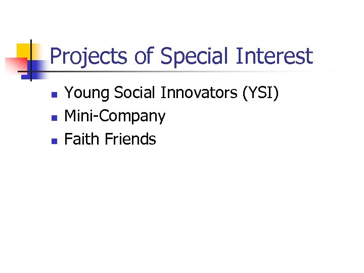 Projects of Special Interest n n n Young Social Innovators (YSI) Mini-Company Faith Friends