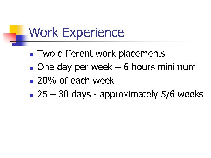 Work Experience n n Two different work placements One day per week – 6
