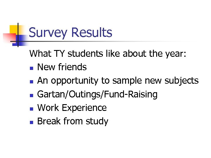 Survey Results What TY students like about the year: n New friends n An