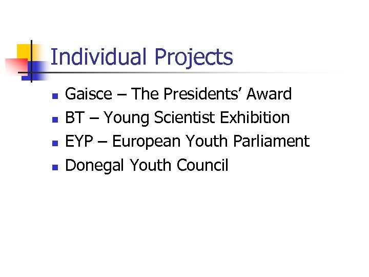 Individual Projects n n Gaisce – The Presidents' Award BT – Young Scientist Exhibition