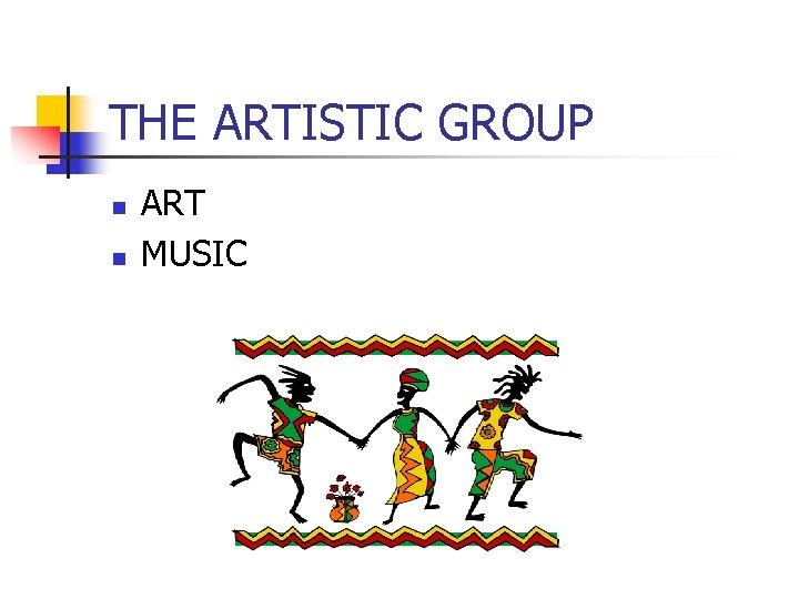 THE ARTISTIC GROUP n n ART MUSIC