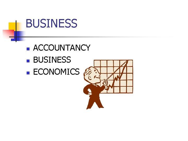 BUSINESS n n n ACCOUNTANCY BUSINESS ECONOMICS
