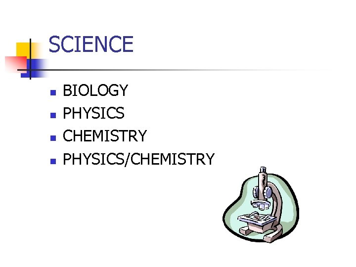 SCIENCE n n BIOLOGY PHYSICS CHEMISTRY PHYSICS/CHEMISTRY