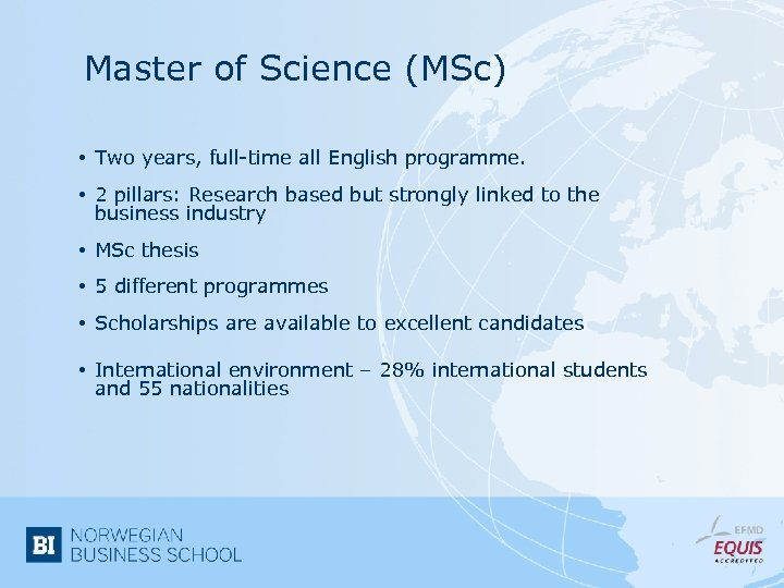 Master of Science (MSc) • Two years, full-time all English programme. • 2 pillars: