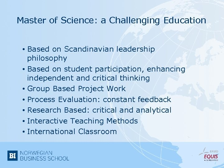 Master of Science: a Challenging Education • Based on Scandinavian leadership philosophy • Based
