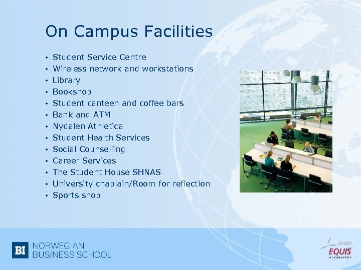 On Campus Facilities • • • • Student Service Centre Wireless network and workstations