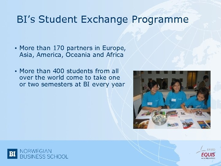 BI's Student Exchange Programme • More than 170 partners in Europe, Asia, America, Oceania