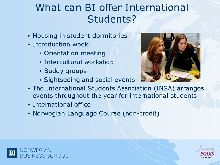 What can BI offer International Students? • Housing in student dormitories • Introduction week: