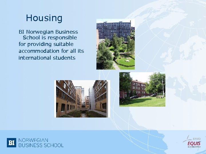 Housing BI Norwegian Business School is responsible for providing suitable accommodation for all its