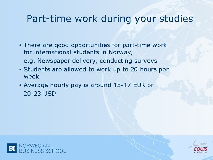Part-time work during your studies • There are good opportunities for part-time work for