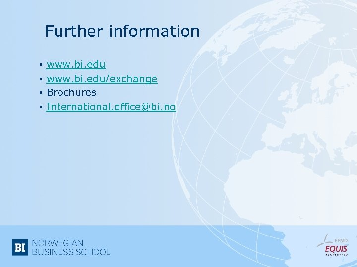 Further information • • www. bi. edu/exchange Brochures International. office@bi. no