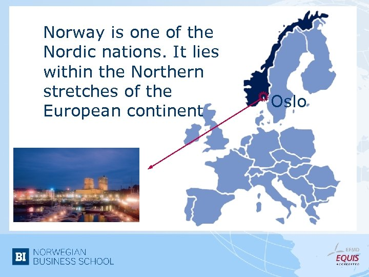 Norway is one of the Nordic nations. It lies within the Northern stretches of