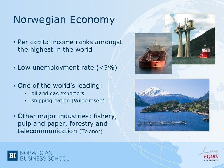 Norwegian Economy • Per capita income ranks amongst the highest in the world •