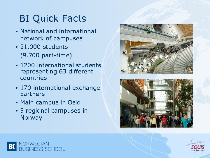 BI Quick Facts • National and international network of campuses • 21. 000 students
