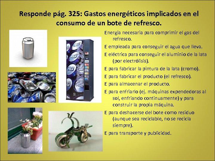 Responde pág. 325: Gastos energéticos implicados en el consumo de un bote de refresco.