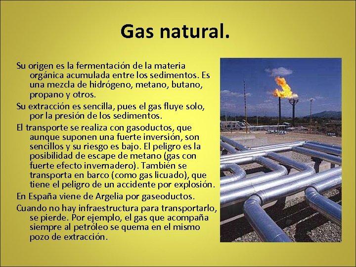 Gas natural. Su origen es la fermentación de la materia orgánica acumulada entre los