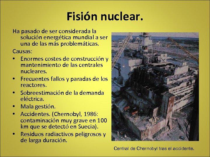 Fisión nuclear. Ha pasado de ser considerada la solución energética mundial a ser una