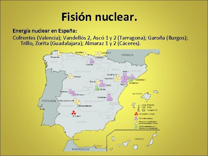 Fisión nuclear. Energía nuclear en España: Cofrentes (Valencia); Vandellós 2, Ascó 1 y 2