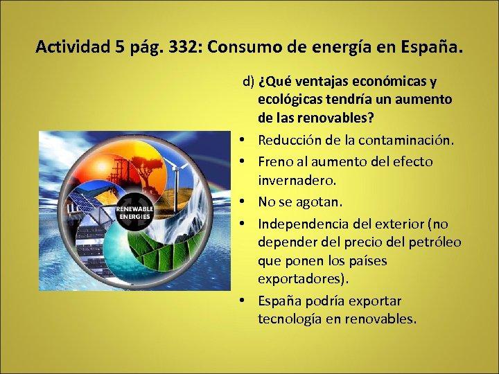 Actividad 5 pág. 332: Consumo de energía en España. d) ¿Qué ventajas económicas y