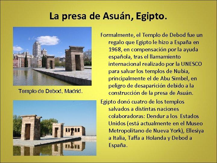 La presa de Asuán, Egipto. Templo de Debod, Madrid. Formalmente, el Templo de Debod