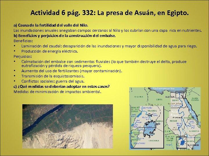 Actividad 6 pág. 332: La presa de Asuán, en Egipto. a) Causa de la