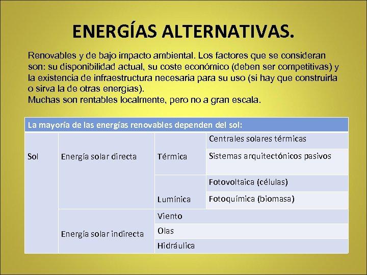 ENERGÍAS ALTERNATIVAS. Renovables y de bajo impacto ambiental. Los factores que se consideran son: