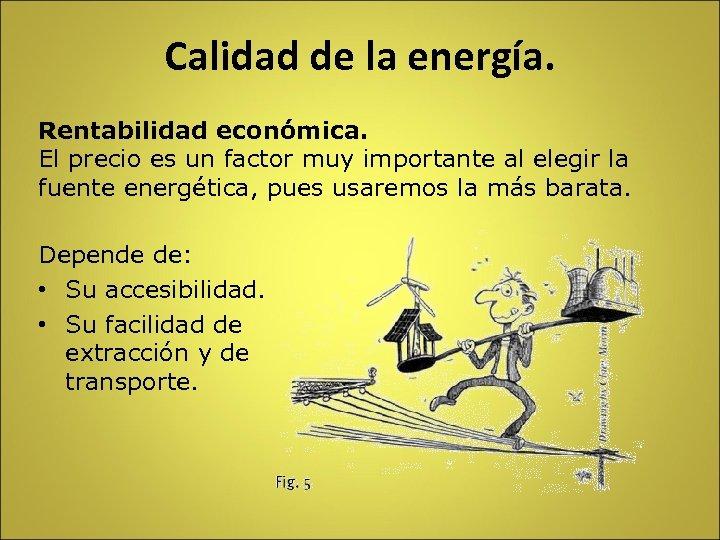 Calidad de la energía. Rentabilidad económica. El precio es un factor muy importante al