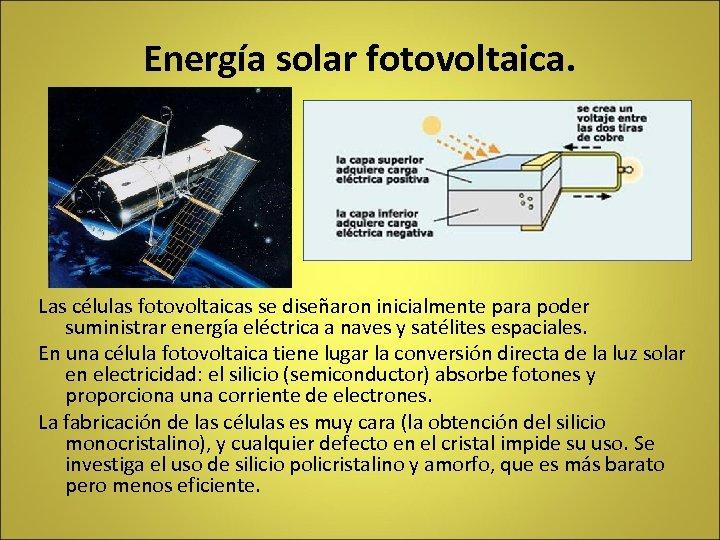 Energía solar fotovoltaica. Las células fotovoltaicas se diseñaron inicialmente para poder suministrar energía eléctrica
