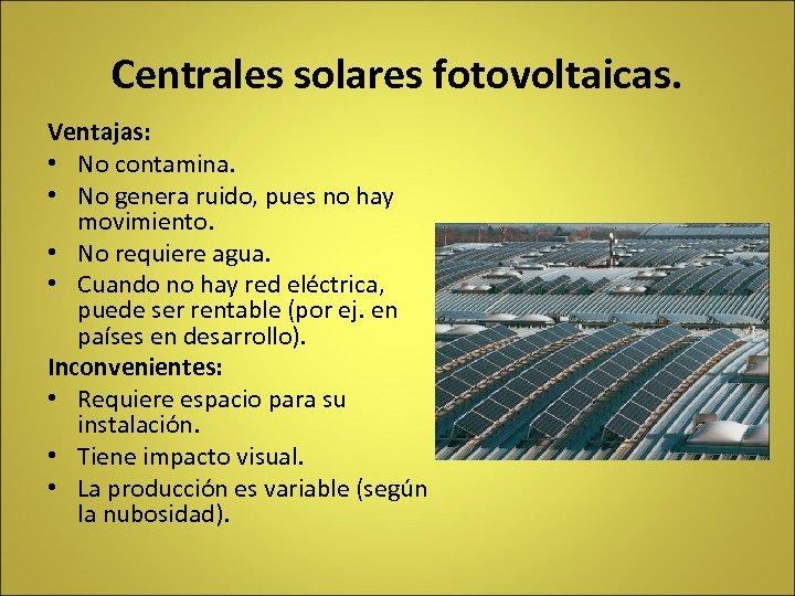 Centrales solares fotovoltaicas. Ventajas: • No contamina. • No genera ruido, pues no hay