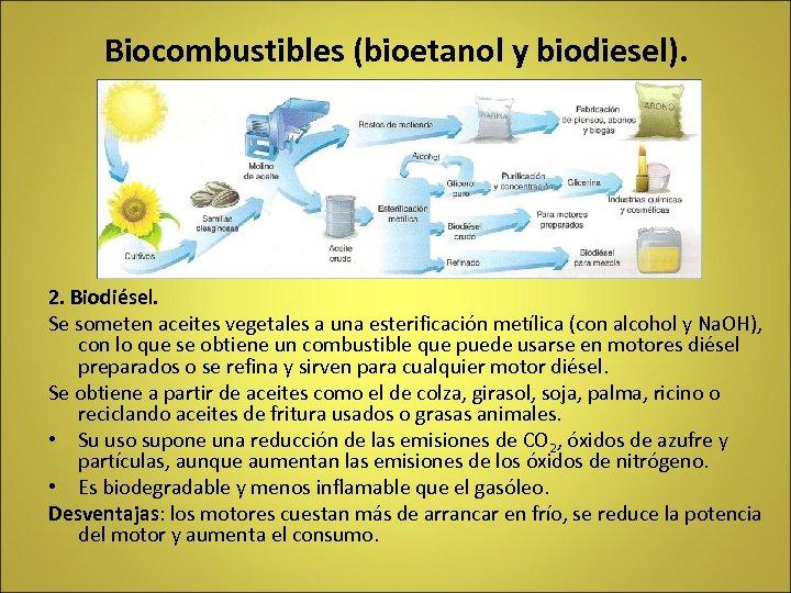 Biocombustibles (bioetanol y biodiesel). 2. Biodiésel. Se someten aceites vegetales a una esterificación metílica