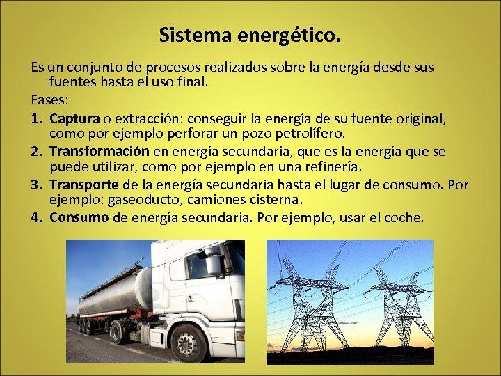 Sistema energético. Es un conjunto de procesos realizados sobre la energía desde sus fuentes