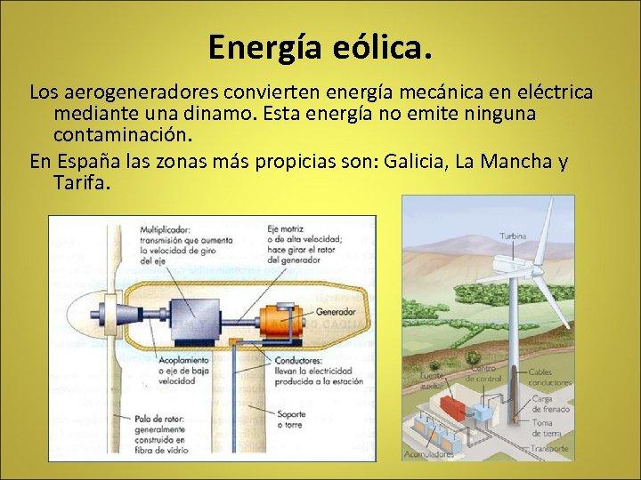 Energía eólica. Los aerogeneradores convierten energía mecánica en eléctrica mediante una dinamo. Esta energía