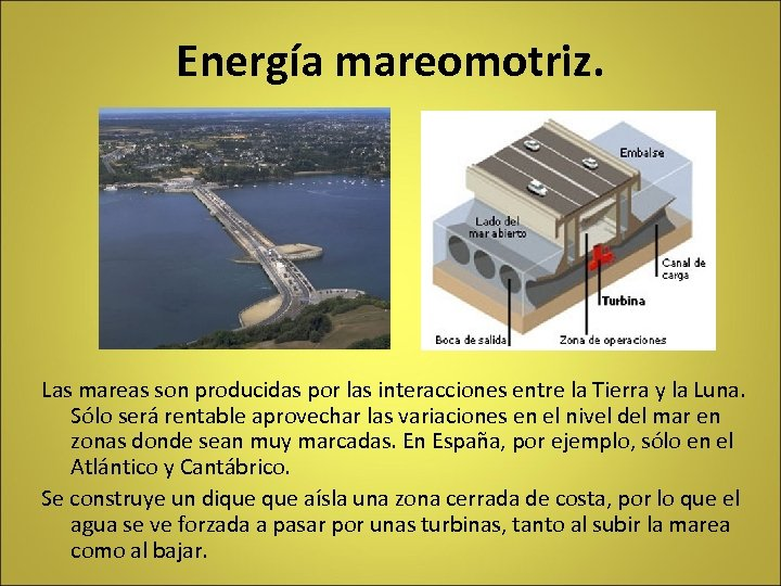Energía mareomotriz. Las mareas son producidas por las interacciones entre la Tierra y la
