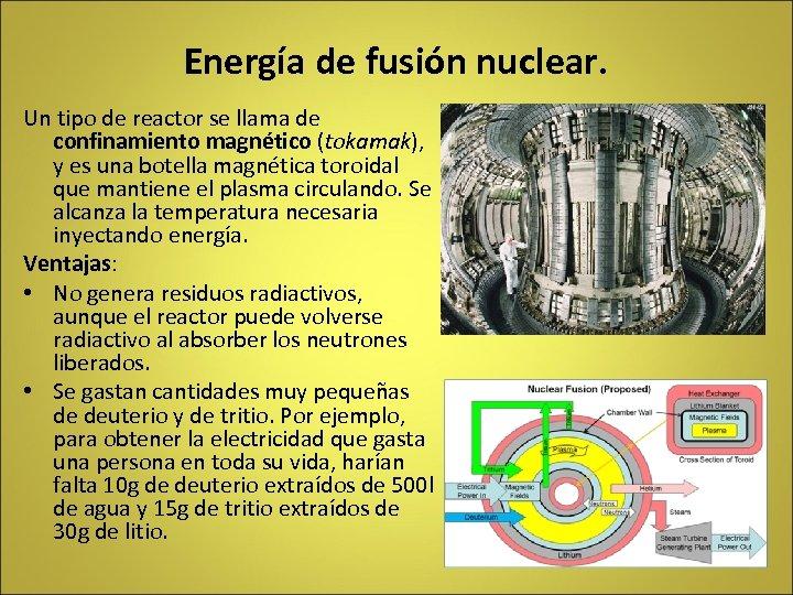 Energía de fusión nuclear. Un tipo de reactor se llama de confinamiento magnético (tokamak),