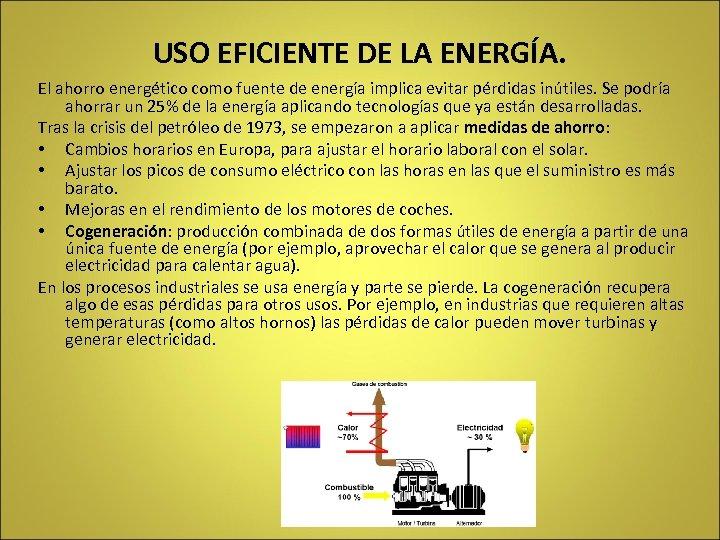 USO EFICIENTE DE LA ENERGÍA. El ahorro energético como fuente de energía implica evitar