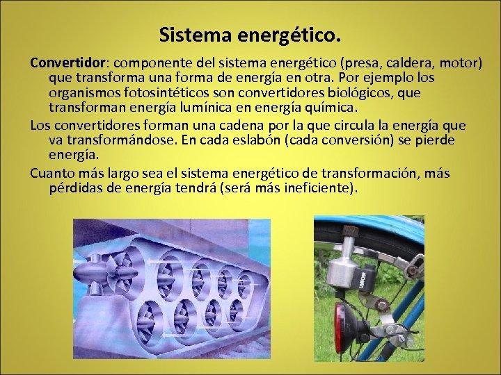 Sistema energético. Convertidor: componente del sistema energético (presa, caldera, motor) que transforma una forma