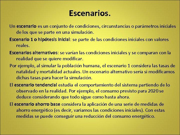 Escenarios. Un escenario es un conjunto de condiciones, circunstancias o parámetros iniciales de los