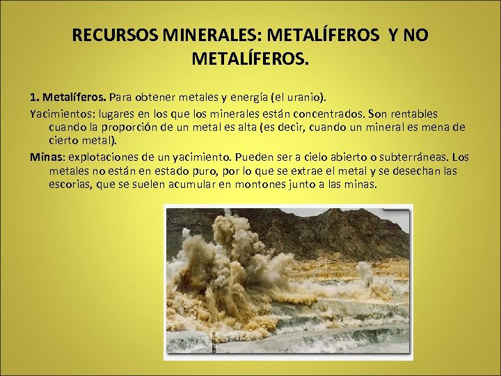 RECURSOS MINERALES: METALÍFEROS Y NO METALÍFEROS. 1. Metalíferos. Para obtener metales y energía (el