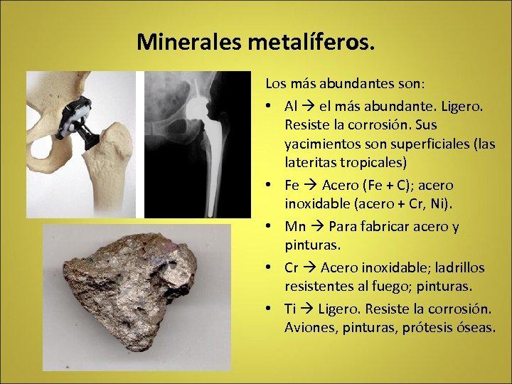 Minerales metalíferos. Los más abundantes son: • Al el más abundante. Ligero. Resiste la