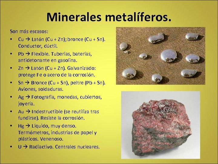 Minerales metalíferos. Son más escasos: • Cu Latón (Cu + Zn); bronce (Cu +